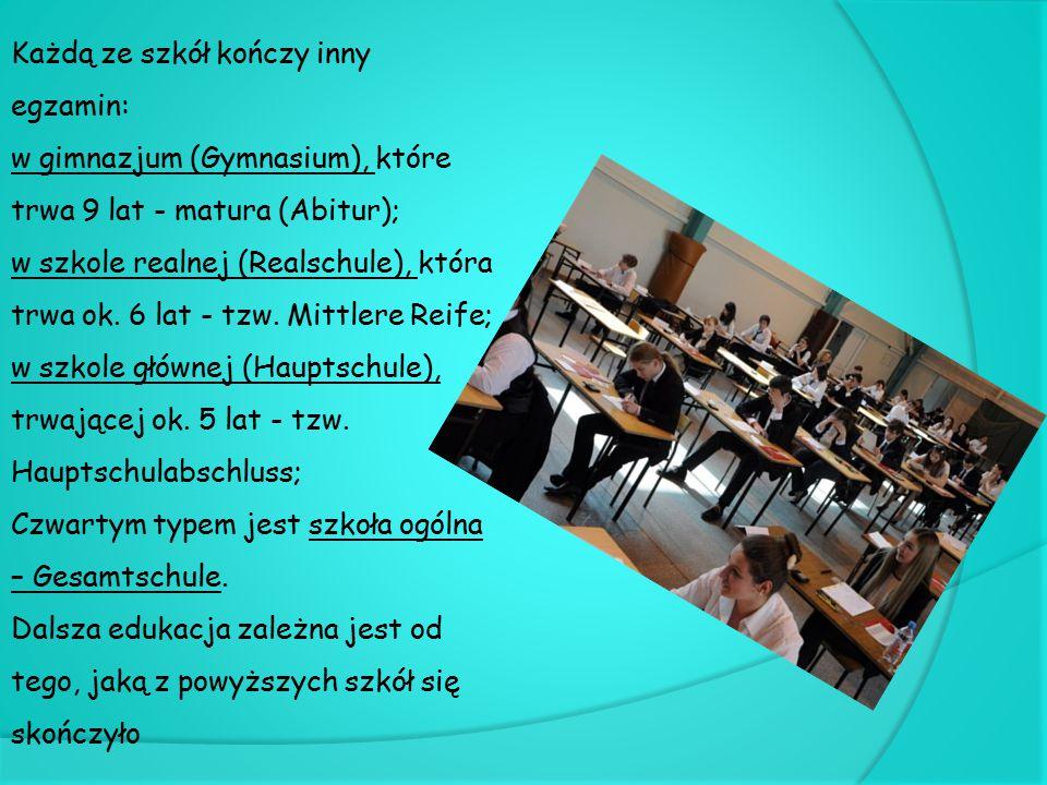Każdą ze szkół kończy inny egzamin: w gimnazjum (Gymnasium), które trwa 9 lat - matura (Abitur); w szkole realnej (Realschule), która trwa ok. 6 lat -