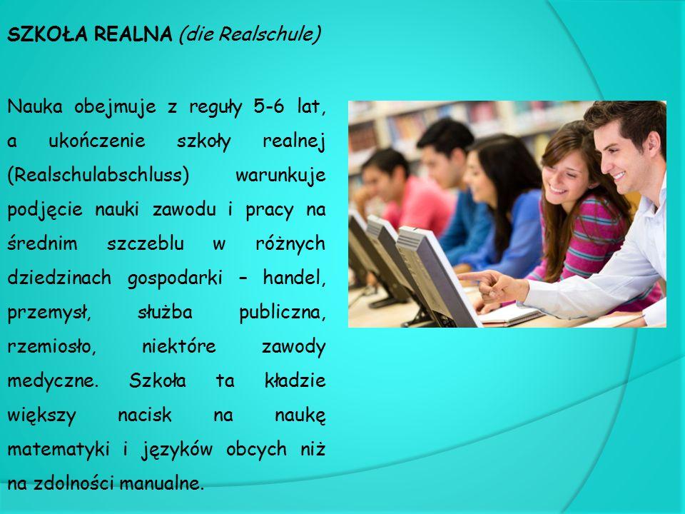 SZKOŁA REALNA (die Realschule) Nauka obejmuje z reguły 5-6 lat, a ukończenie szkoły realnej (Realschulabschluss) warunkuje podjęcie nauki zawodu i pra