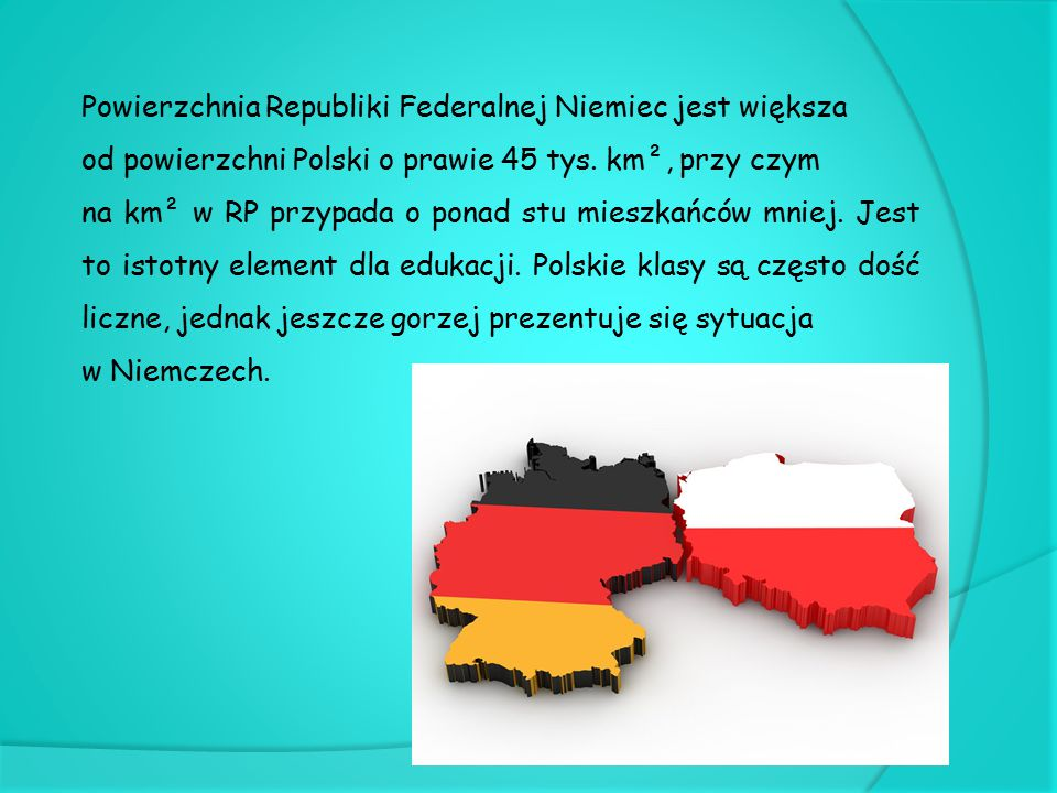 Powierzchnia Republiki Federalnej Niemiec jest większa od powierzchni Polski o prawie 45 tys. km², przy czym na km² w RP przypada o ponad stu mieszkań