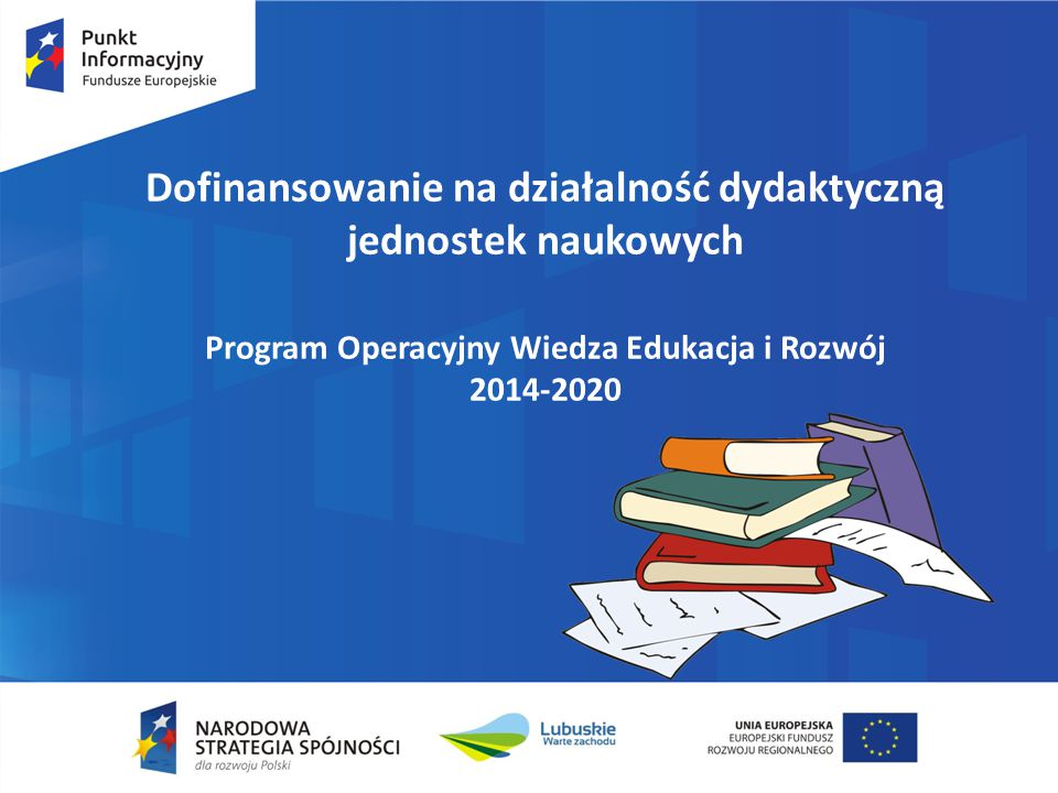 Dofinansowanie na działalność dydaktyczną jednostek naukowych Program Operacyjny Wiedza Edukacja i Rozwój 2014-2020