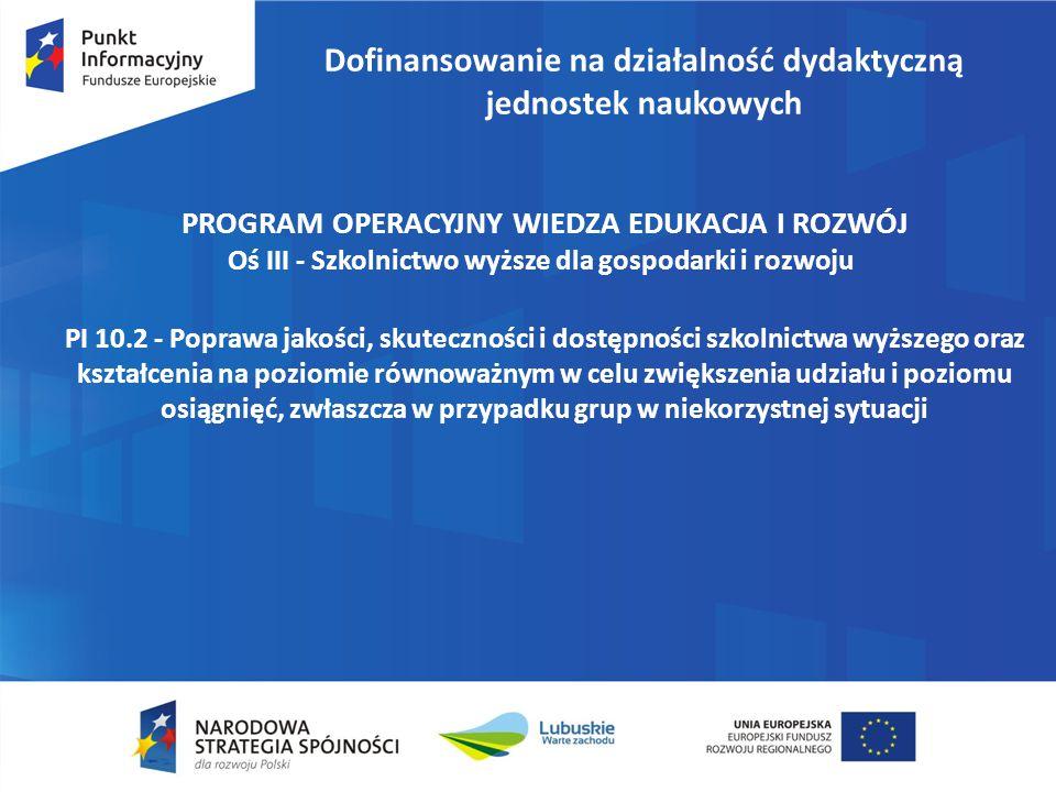 Dofinansowanie na działalność dydaktyczną jednostek naukowych PROGRAM OPERACYJNY WIEDZA EDUKACJA I ROZWÓJ Oś III - Szkolnictwo wyższe dla gospodarki i