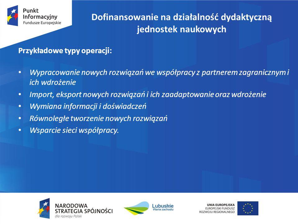 Dofinansowanie na działalność dydaktyczną jednostek naukowych Przykładowe typy operacji: Wypracowanie nowych rozwiązań we współpracy z partnerem zagra