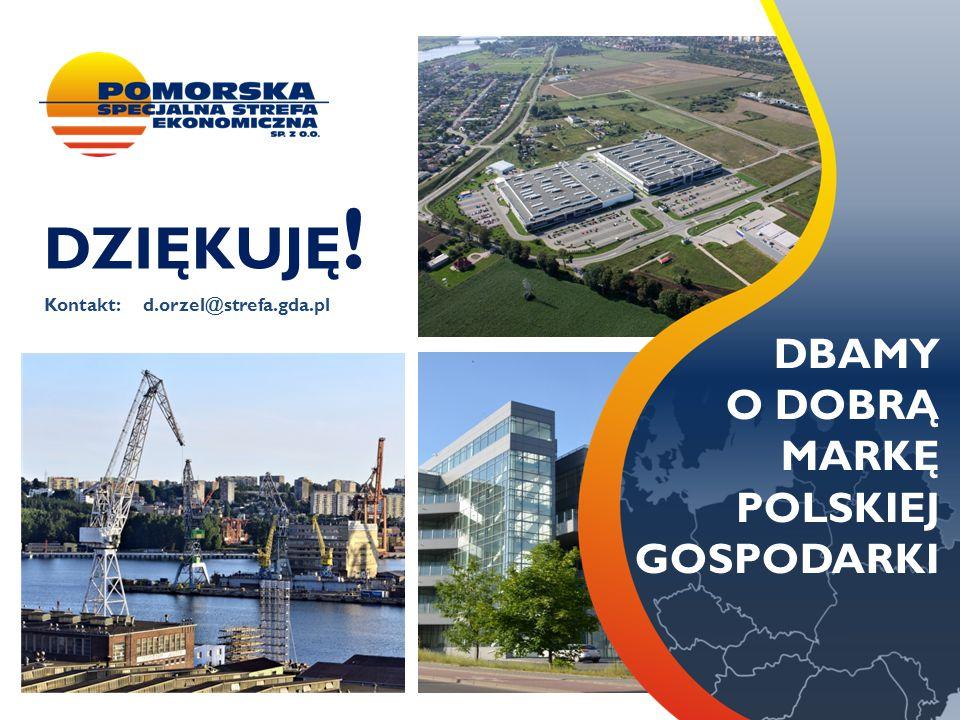 DZIĘKUJĘ ! Kontakt: d.orzel@strefa.gda.pl DBAMY O DOBRĄ MARKĘ POLSKIEJ GOSPODARKI