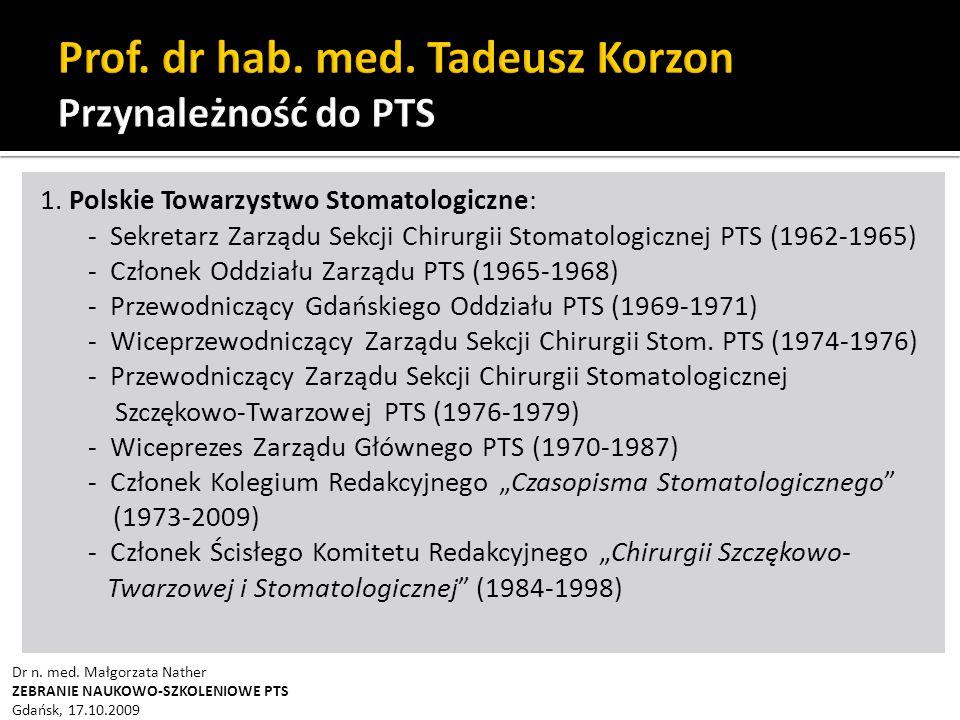 1. Polskie Towarzystwo Stomatologiczne: - Sekretarz Zarządu Sekcji Chirurgii Stomatologicznej PTS (1962-1965) - Członek Oddziału Zarządu PTS (1965-196
