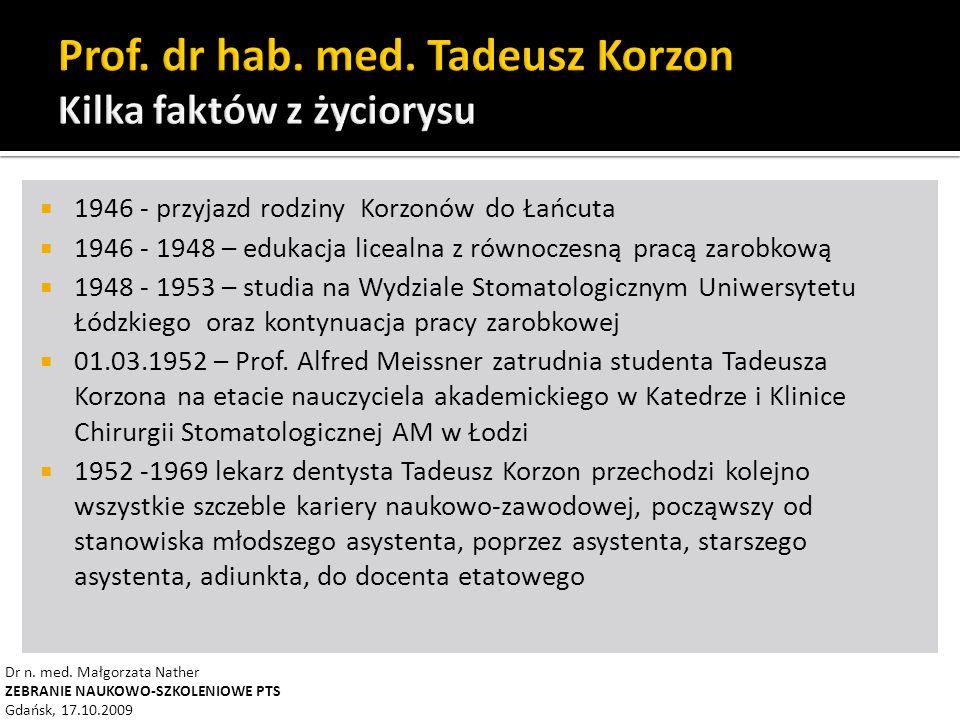  1946 - przyjazd rodziny Korzonów do Łańcuta  1946 - 1948 – edukacja licealna z równoczesną pracą zarobkową  1948 - 1953 – studia na Wydziale Stomatologicznym Uniwersytetu Łódzkiego oraz kontynuacja pracy zarobkowej  01.03.1952 – Prof.