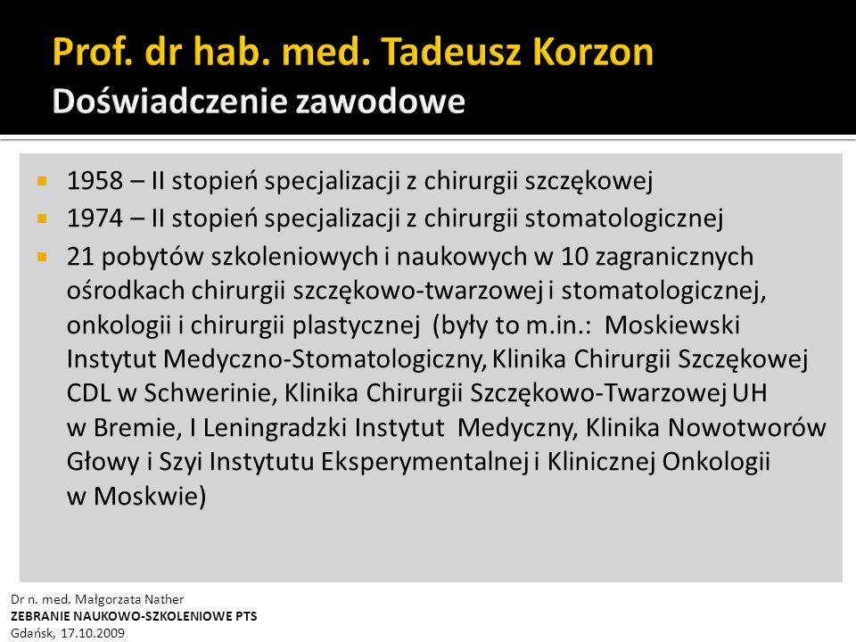  1958 – II stopień specjalizacji z chirurgii szczękowej  1974 – II stopień specjalizacji z chirurgii stomatologicznej  21 pobytów szkoleniowych i naukowych w 10 zagranicznych ośrodkach chirurgii szczękowo-twarzowej i stomatologicznej, onkologii i chirurgii plastycznej (były to m.in.: Moskiewski Instytut Medyczno-Stomatologiczny, Klinika Chirurgii Szczękowej CDL w Schwerinie, Klinika Chirurgii Szczękowo-Twarzowej UH w Bremie, I Leningradzki Instytut Medyczny, Klinika Nowotworów Głowy i Szyi Instytutu Eksperymentalnej i Klinicznej Onkologii w Moskwie) Dr n.