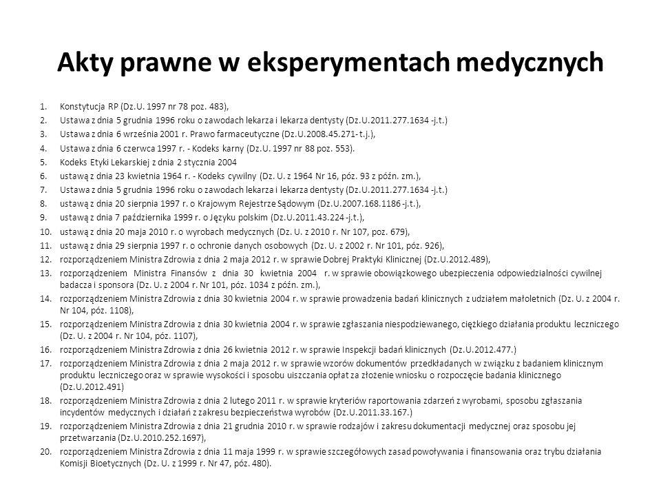 Akty prawne w eksperymentach medycznych 1.Konstytucja RP (Dz.U. 1997 nr 78 poz. 483), 2.Ustawa z dnia 5 grudnia 1996 roku o zawodach lekarza i lekarza