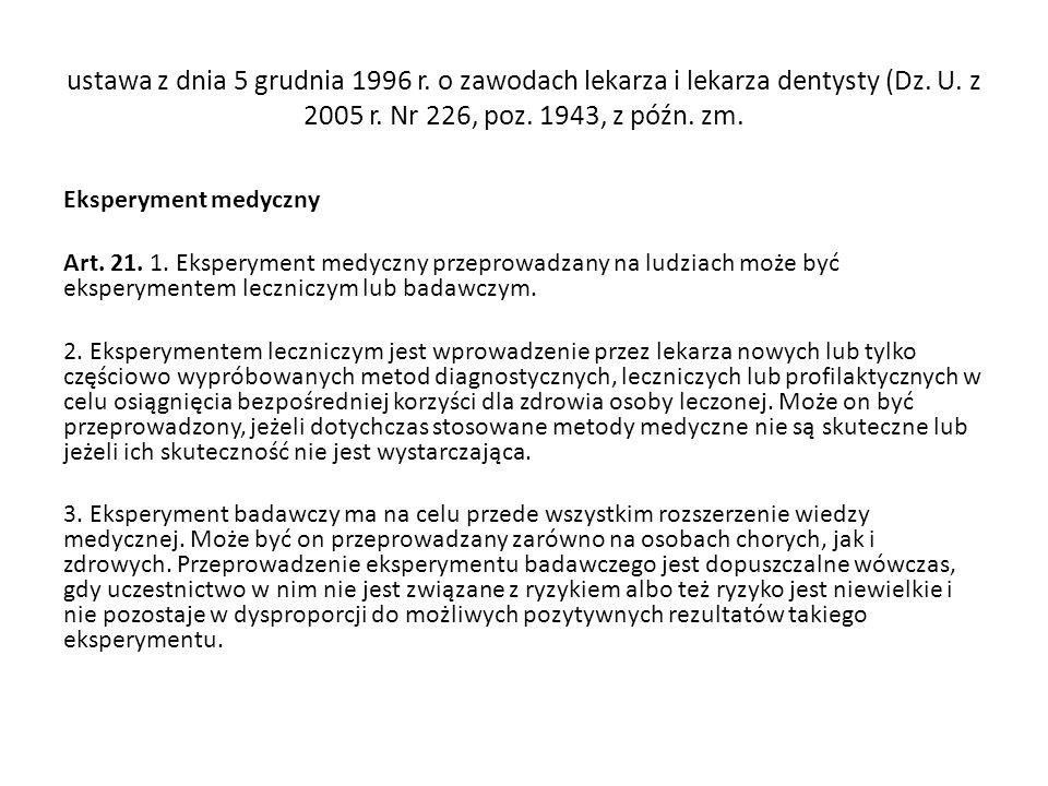 ustawa z dnia 5 grudnia 1996 r. o zawodach lekarza i lekarza dentysty (Dz. U. z 2005 r. Nr 226, poz. 1943, z późn. zm. Eksperyment medyczny Art. 21. 1