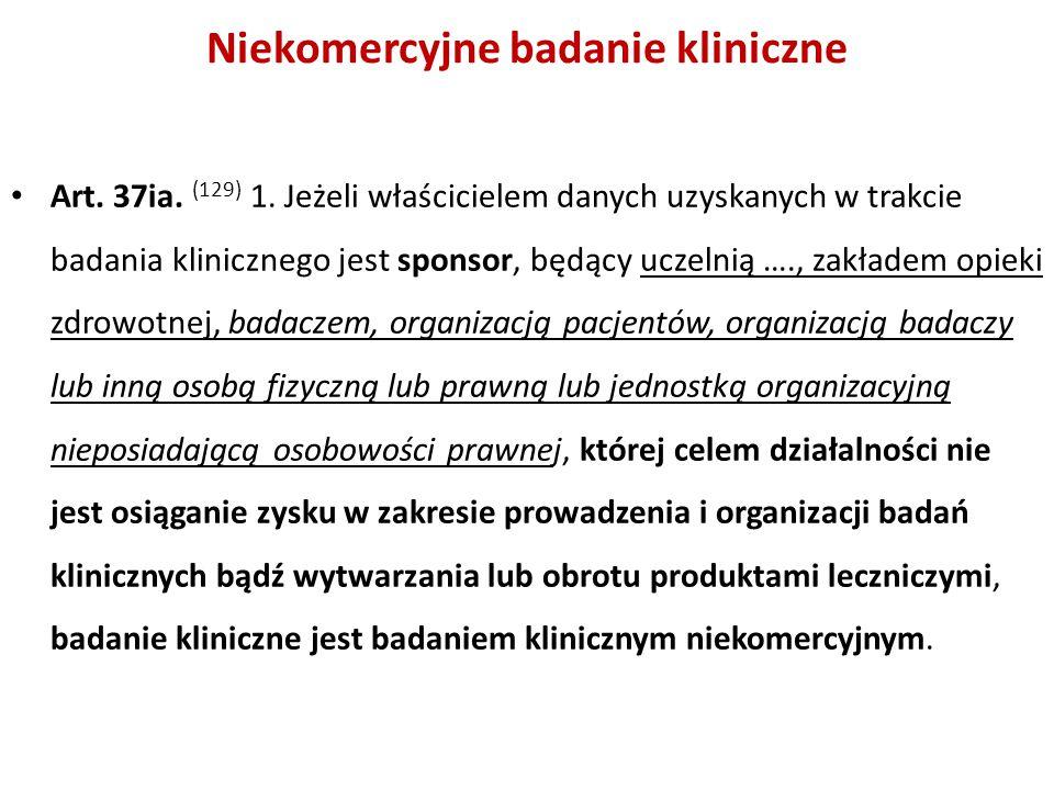 Art. 37ia. (129) 1. Jeżeli właścicielem danych uzyskanych w trakcie badania klinicznego jest sponsor, będący uczelnią …., zakładem opieki zdrowotnej,