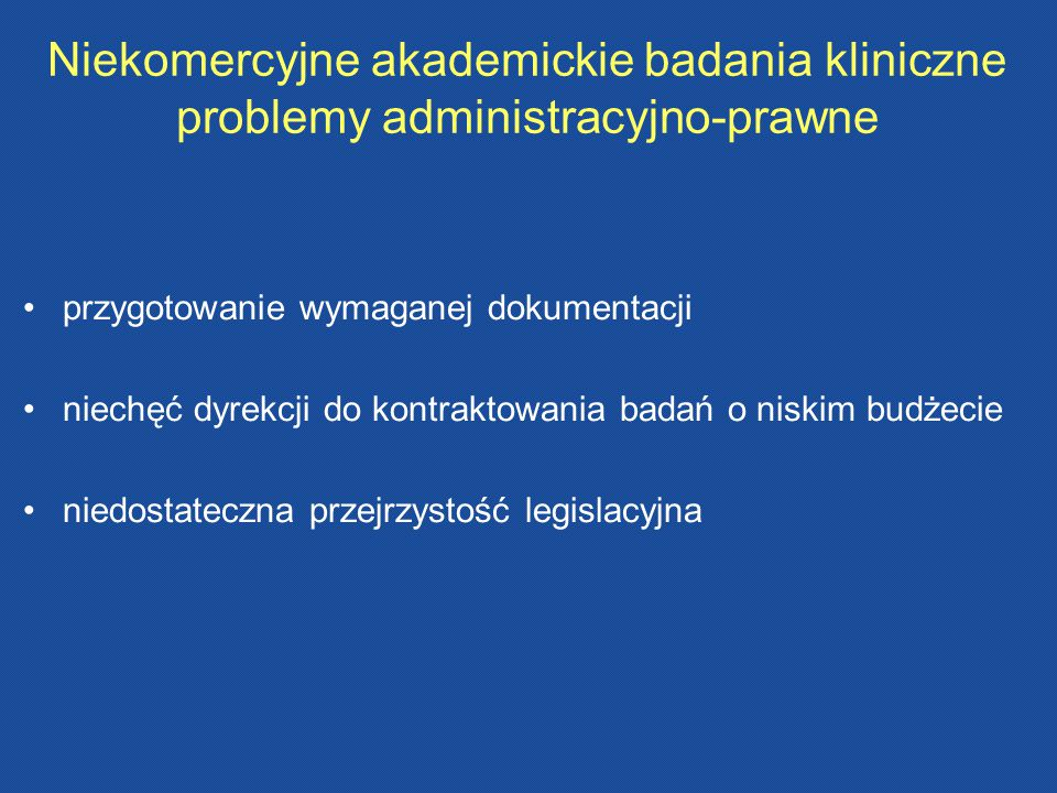 Niekomercyjne akademickie badania kliniczne problemy administracyjno-prawne przygotowanie wymaganej dokumentacji niechęć dyrekcji do kontraktowania ba