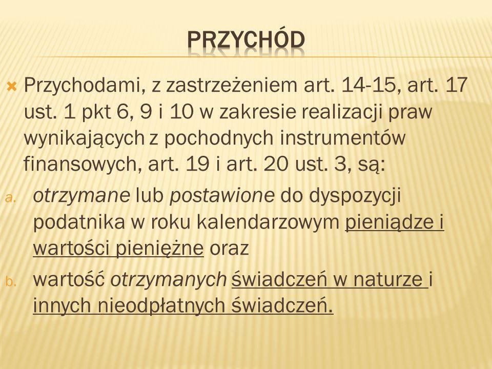  Przychodami, z zastrzeżeniem art.14-15, art. 17 ust.