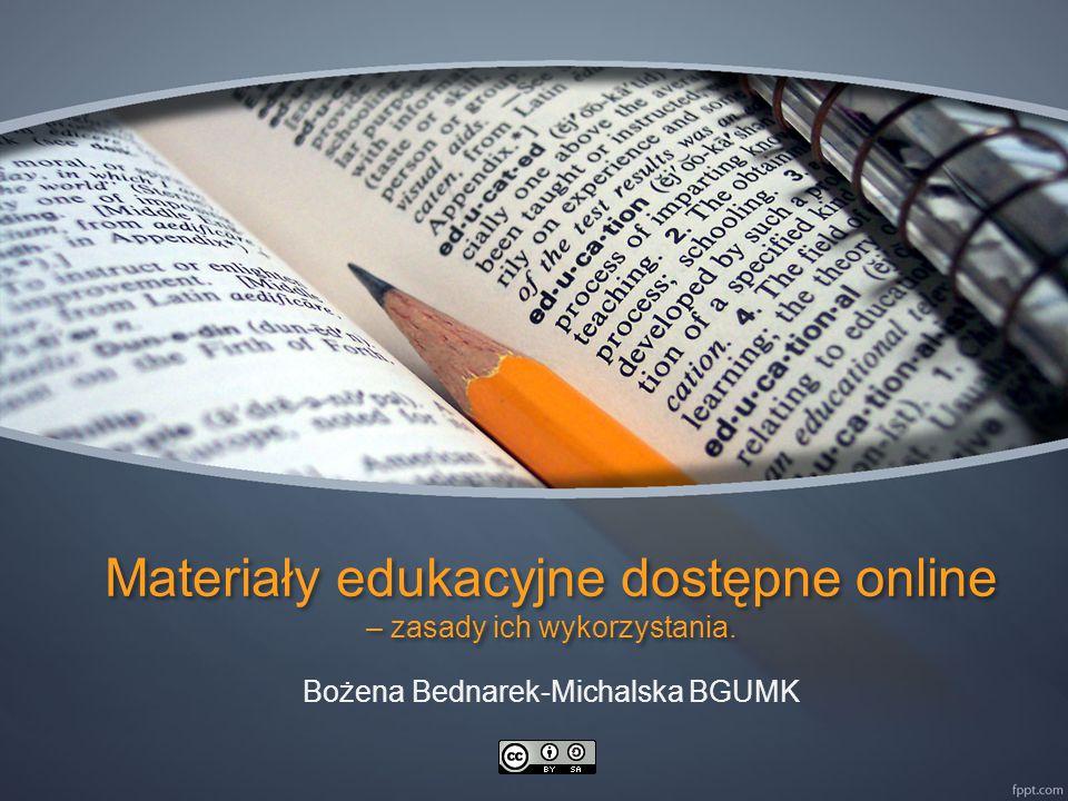 Materiały edukacyjne dostępne online – zasady ich wykorzystania. Bożena Bednarek-Michalska BGUMK