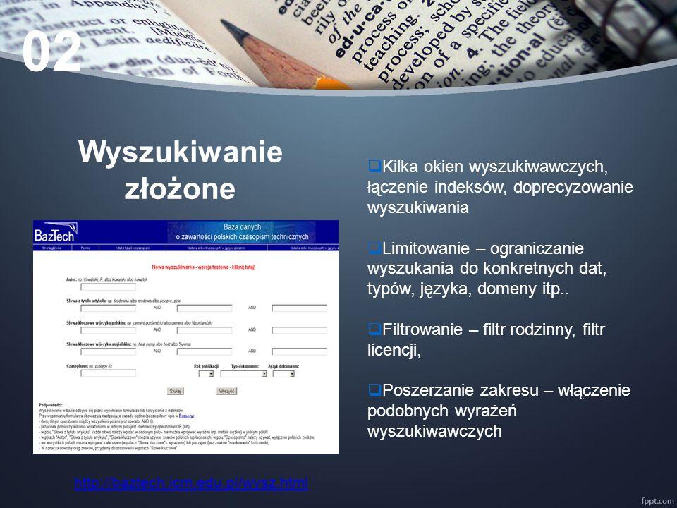 Przeglądanie  Lista kolekcji (klasyfikacja nauk)  Tezaurus (słownik)  UKD  Lista tytułów (A-Z)  Mapa stron http://kpbc.umk.pl/dlibra/indexsearch?attId=subject http://www.wsp.krakow.pl/whk/mapa.html 02