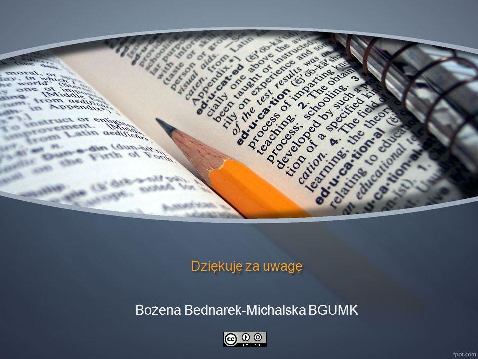 Dziękuję za uwagę Bożena Bednarek-Michalska BGUMK