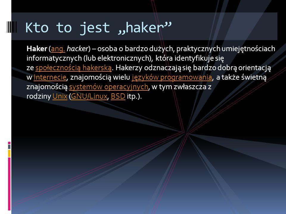 Haker (ang. hacker) – osoba o bardzo dużych, praktycznych umiejętnościach informatycznych (lub elektronicznych), która identyfikuje się ze społecznośc