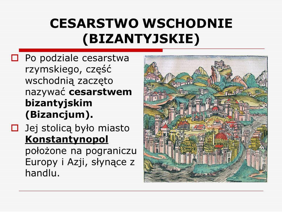 CESARSTWO WSCHODNIE (BIZANTYJSKIE)  Po podziale cesarstwa rzymskiego, część wschodnią zaczęto nazywać cesarstwem bizantyjskim (Bizancjum).  Jej stol