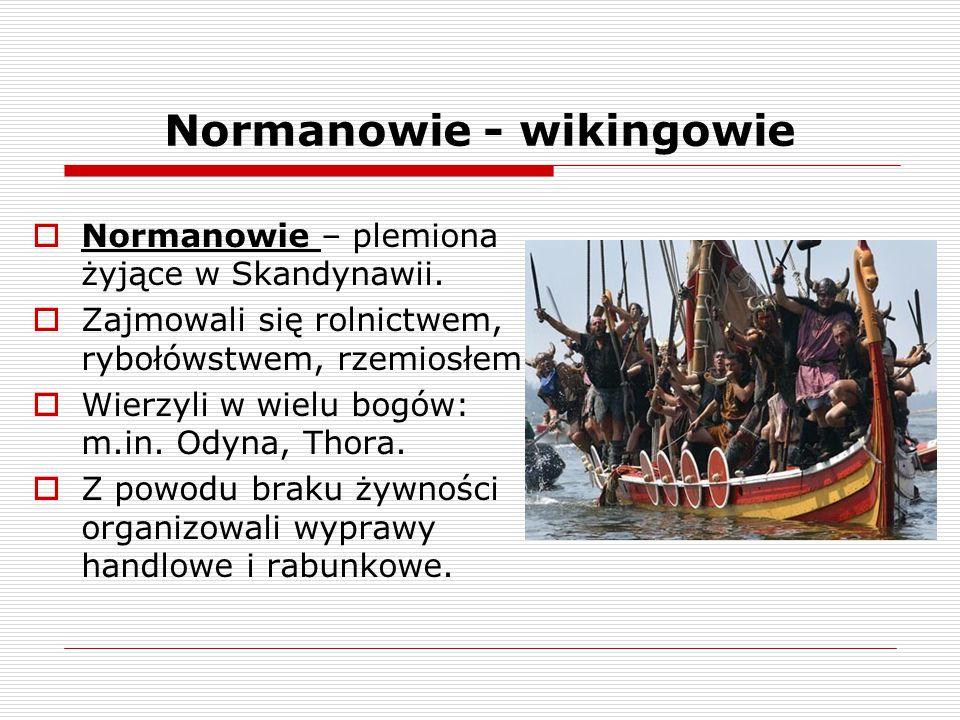Normanowie - wikingowie  Normanowie – plemiona żyjące w Skandynawii.  Zajmowali się rolnictwem, rybołówstwem, rzemiosłem.  Wierzyli w wielu bogów: