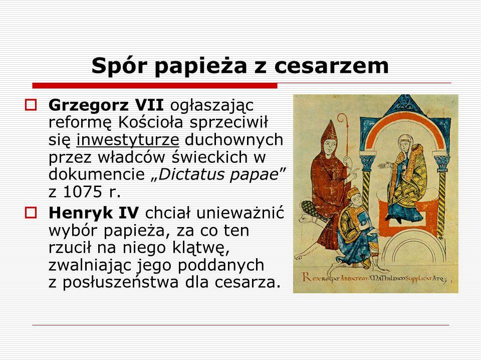 """Spór papieża z cesarzem  Grzegorz VII ogłaszając reformę Kościoła sprzeciwił się inwestyturze duchownych przez władców świeckich w dokumencie """"Dictat"""