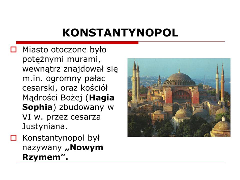 KONSTANTYNOPOL  Miasto otoczone było potężnymi murami, wewnątrz znajdował się m.in. ogromny pałac cesarski, oraz kościół Mądrości Bożej (Hagia Sophia