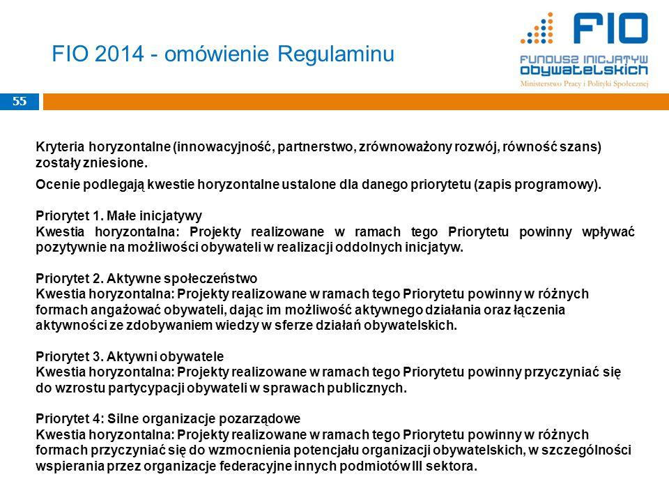 FIO 2014 - omówienie Regulaminu 55 Kryteria horyzontalne (innowacyjność, partnerstwo, zrównoważony rozwój, równość szans) zostały zniesione.