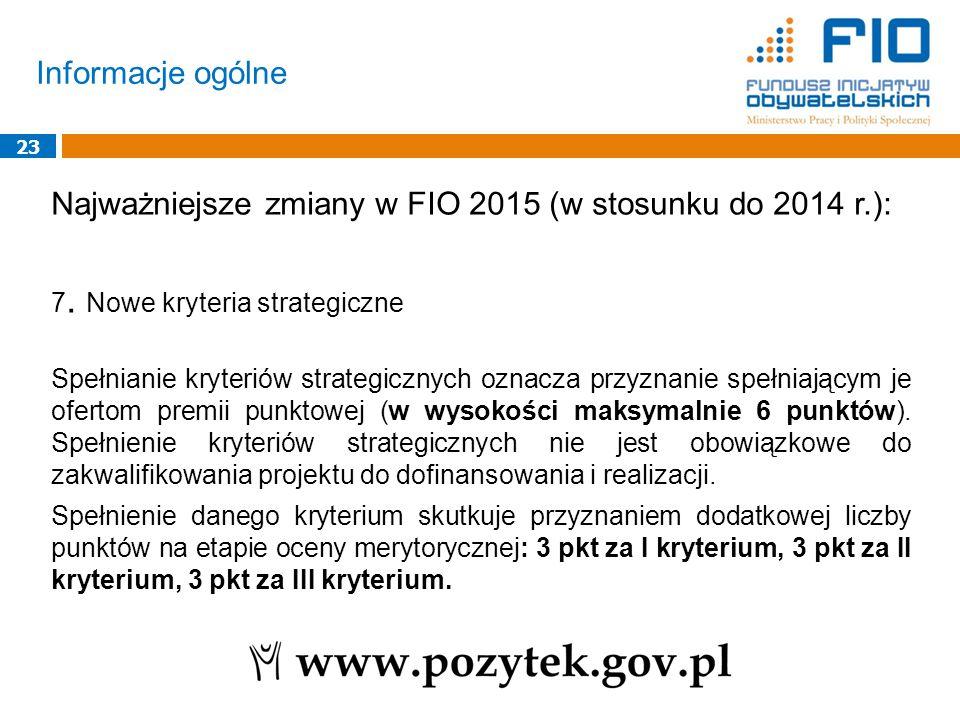 Informacje ogólne 23 Najważniejsze zmiany w FIO 2015 (w stosunku do 2014 r.): 7. Nowe kryteria strategiczne Spełnianie kryteriów strategicznych oznacz
