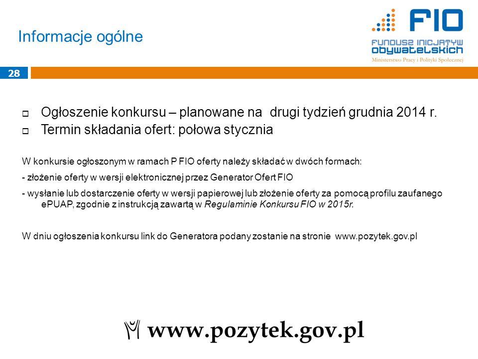 Informacje ogólne 28  Ogłoszenie konkursu – planowane na drugi tydzień grudnia 2014 r.  Termin składania ofert: połowa stycznia W konkursie ogłoszon