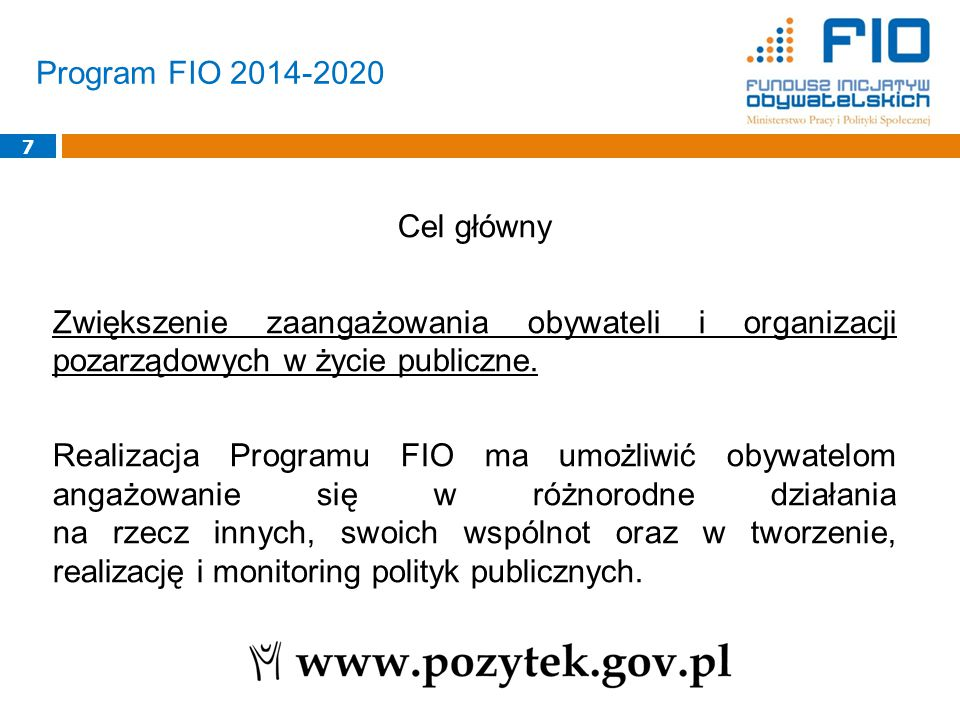 Program FIO 2014-2020 7 Cel główny Zwiększenie zaangażowania obywateli i organizacji pozarządowych w życie publiczne. Realizacja Programu FIO ma umożl