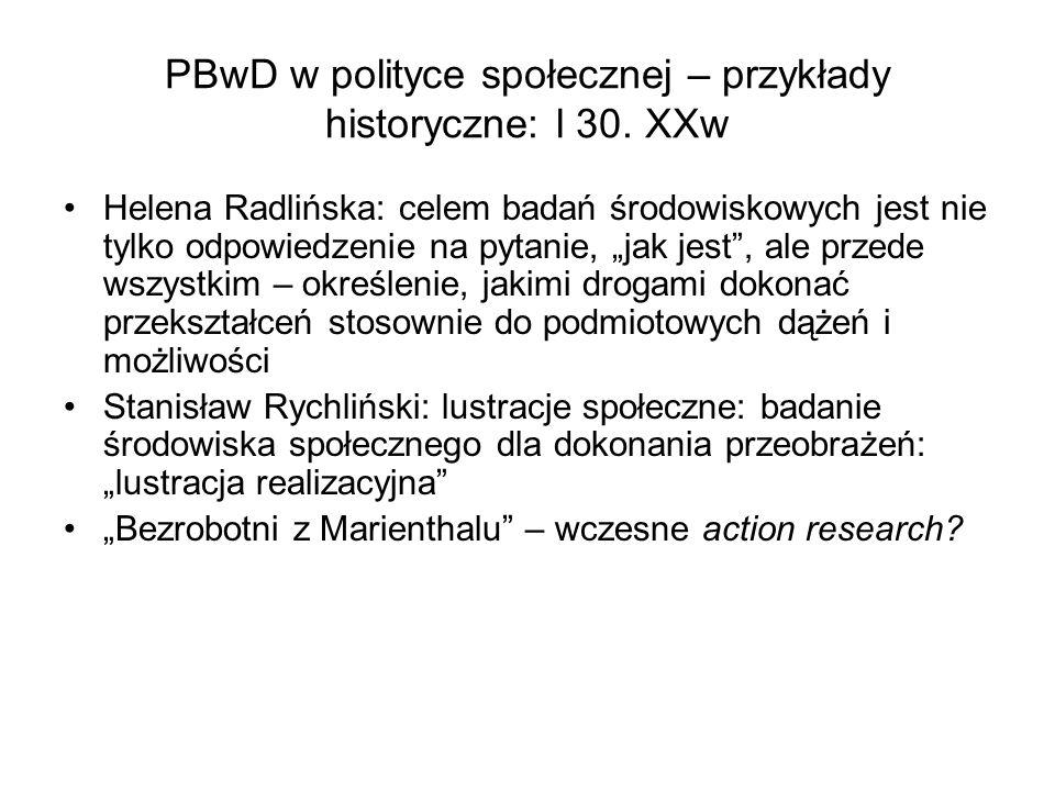 """PBwD w polityce społecznej – przykłady historyczne: l 30. XXw Helena Radlińska: celem badań środowiskowych jest nie tylko odpowiedzenie na pytanie, """"j"""