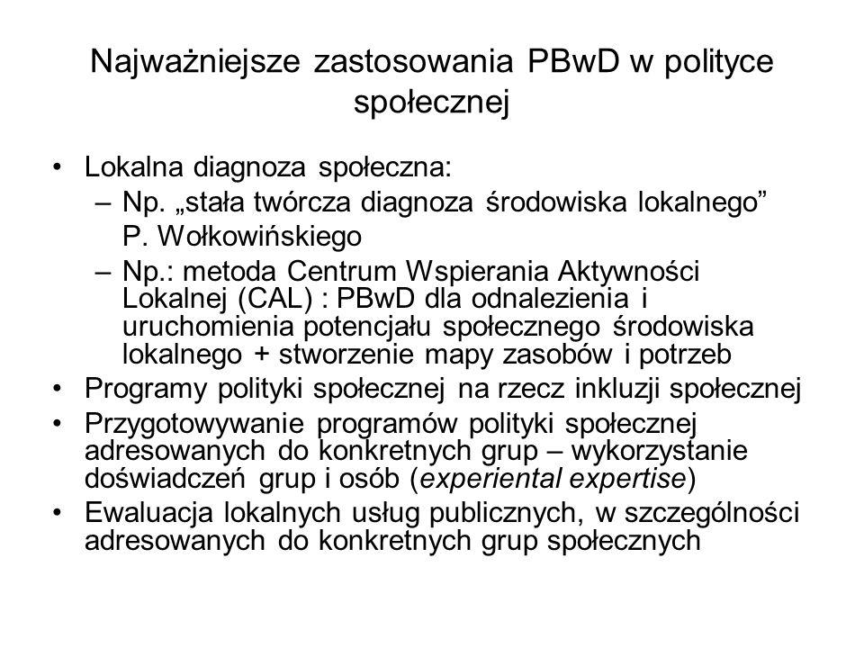 """Najważniejsze zastosowania PBwD w polityce społecznej Lokalna diagnoza społeczna: –Np. """"stała twórcza diagnoza środowiska lokalnego"""" P. Wołkowińskiego"""