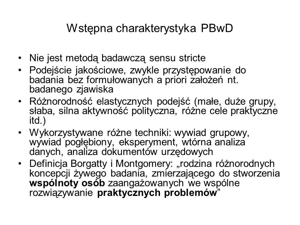 Wstępna charakterystyka PBwD Nie jest metodą badawczą sensu stricte Podejście jakościowe, zwykle przystępowanie do badania bez formułowanych a priori