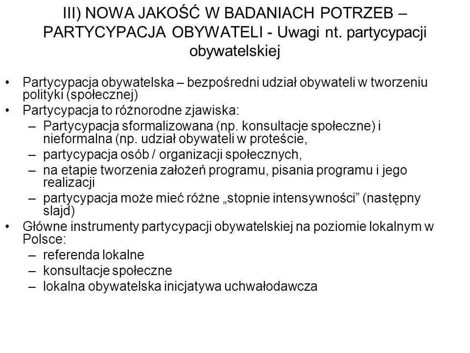 III) NOWA JAKOŚĆ W BADANIACH POTRZEB – PARTYCYPACJA OBYWATELI - Uwagi nt. partycypacji obywatelskiej Partycypacja obywatelska – bezpośredni udział oby
