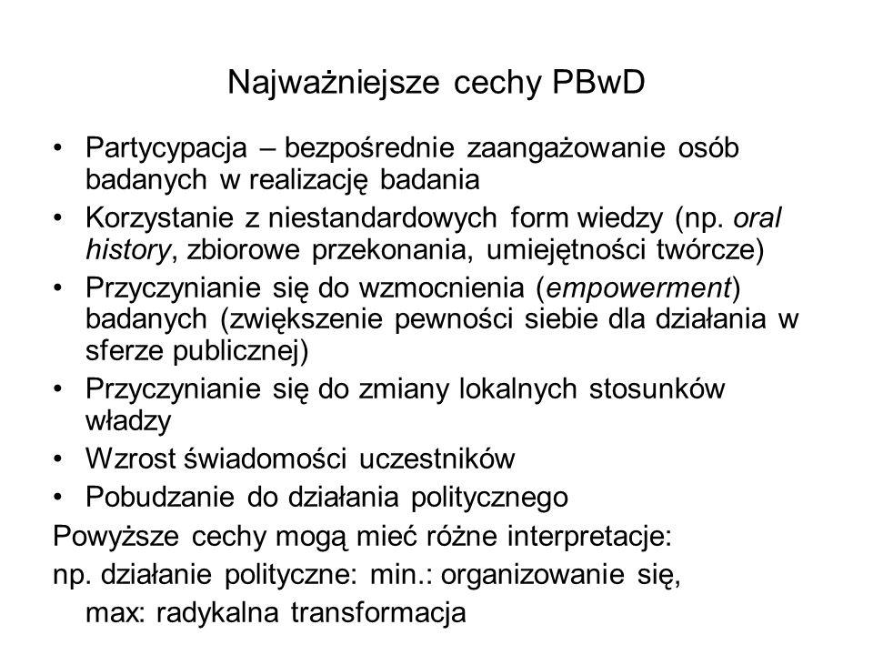 Najważniejsze cechy PBwD Partycypacja – bezpośrednie zaangażowanie osób badanych w realizację badania Korzystanie z niestandardowych form wiedzy (np.
