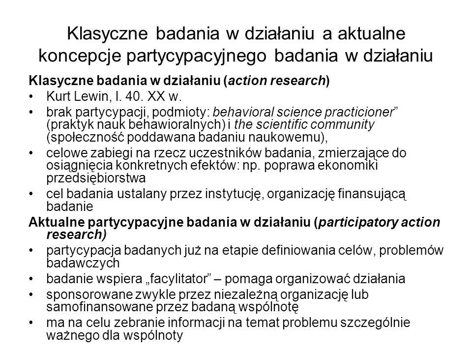 Klasyczne badania w działaniu a aktualne koncepcje partycypacyjnego badania w działaniu Klasyczne badania w działaniu (action research) Kurt Lewin, l.