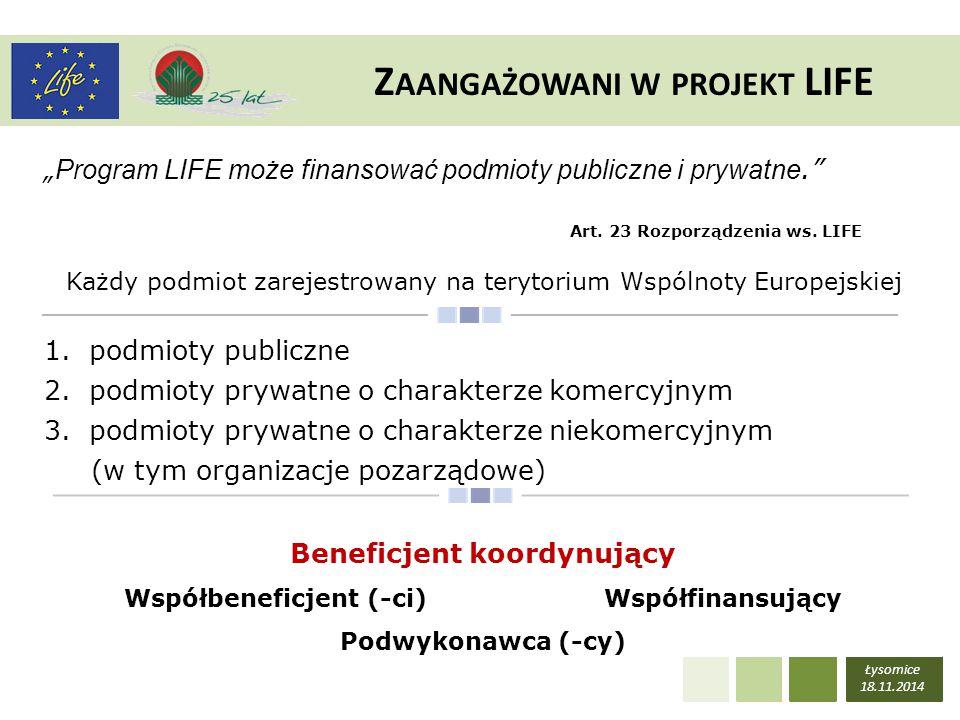 """Łysomice 18.11.2014 Z AANGAŻOWANI W PROJEKT LIFE """" Program LIFE może finansować podmioty publiczne i prywatne."""" Art. 23 Rozporządzenia ws. LIFE Każdy"""