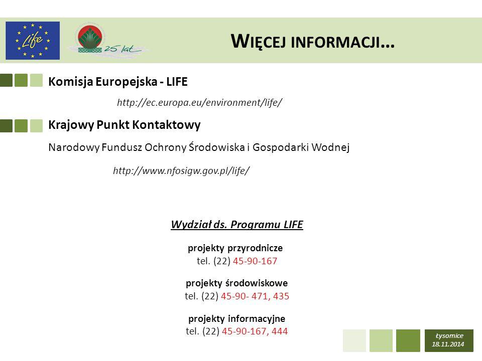 Łysomice 18.11.2014 W IĘCEJ INFORMACJI … http://ec.europa.eu/environment/life/ http://www.nfosigw.gov.pl/life/ Krajowy Punkt Kontaktowy Narodowy Fundu
