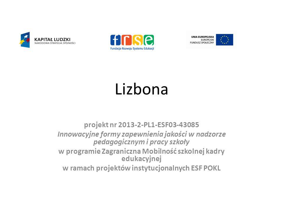 Lizbona projekt nr 2013-2-PL1-ESF03-43085 Innowacyjne formy zapewnienia jakości w nadzorze pedagogicznym i pracy szkoły w programie Zagraniczna Mobiln