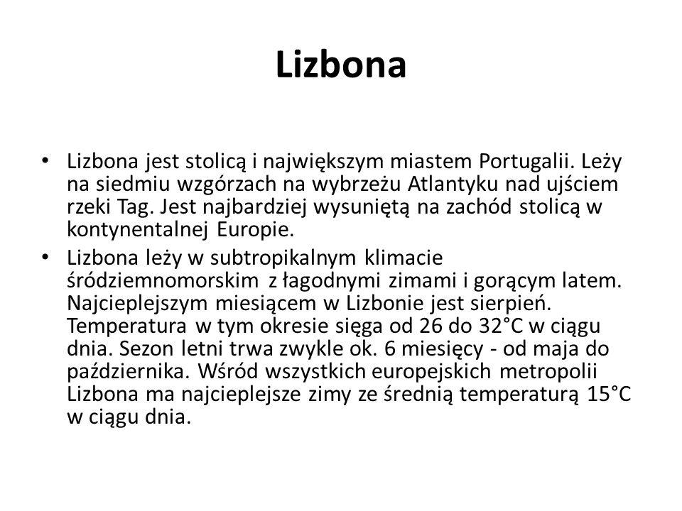 Lizbona Lizbona jest stolicą i największym miastem Portugalii. Leży na siedmiu wzgórzach na wybrzeżu Atlantyku nad ujściem rzeki Tag. Jest najbardziej