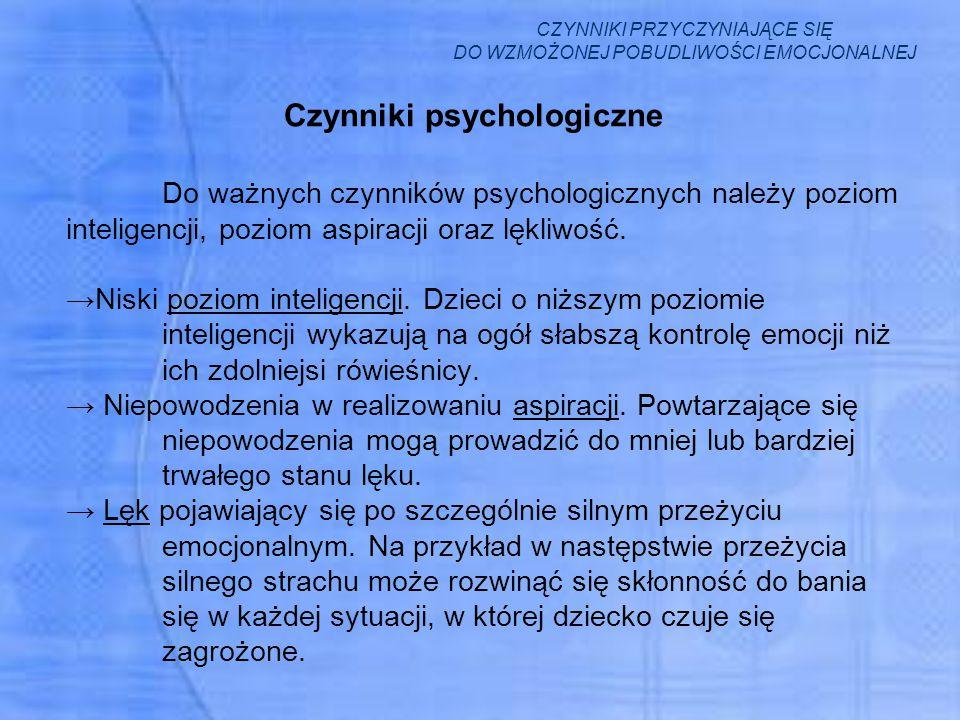 Czynniki psychologiczne Do ważnych czynników psychologicznych należy poziom inteligencji, poziom aspiracji oraz lękliwość. →Niski poziom inteligencji.