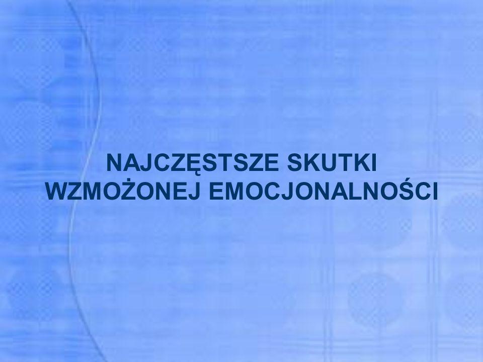 NAJCZĘSTSZE SKUTKI WZMOŻONEJ EMOCJONALNOŚCI