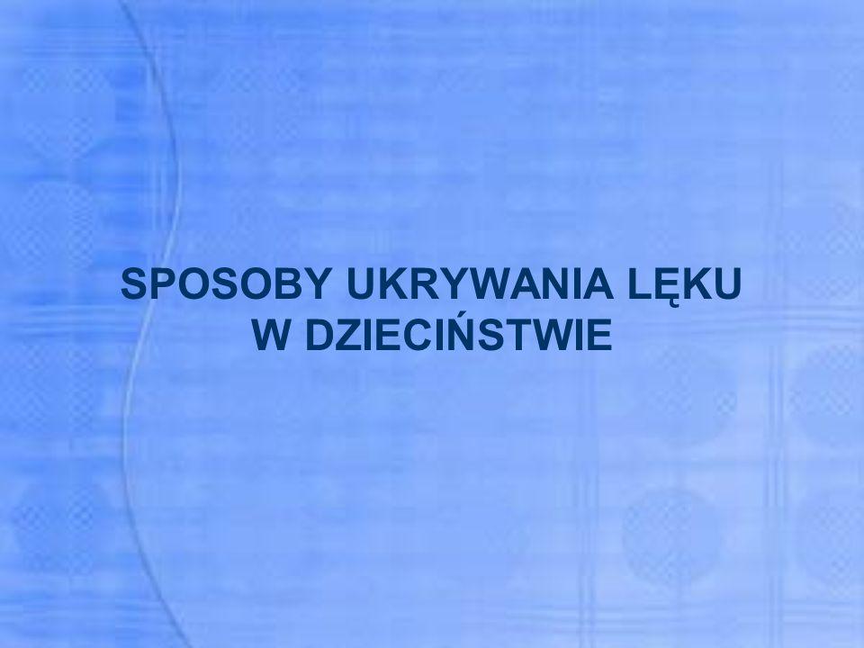SPOSOBY UKRYWANIA LĘKU W DZIECIŃSTWIE