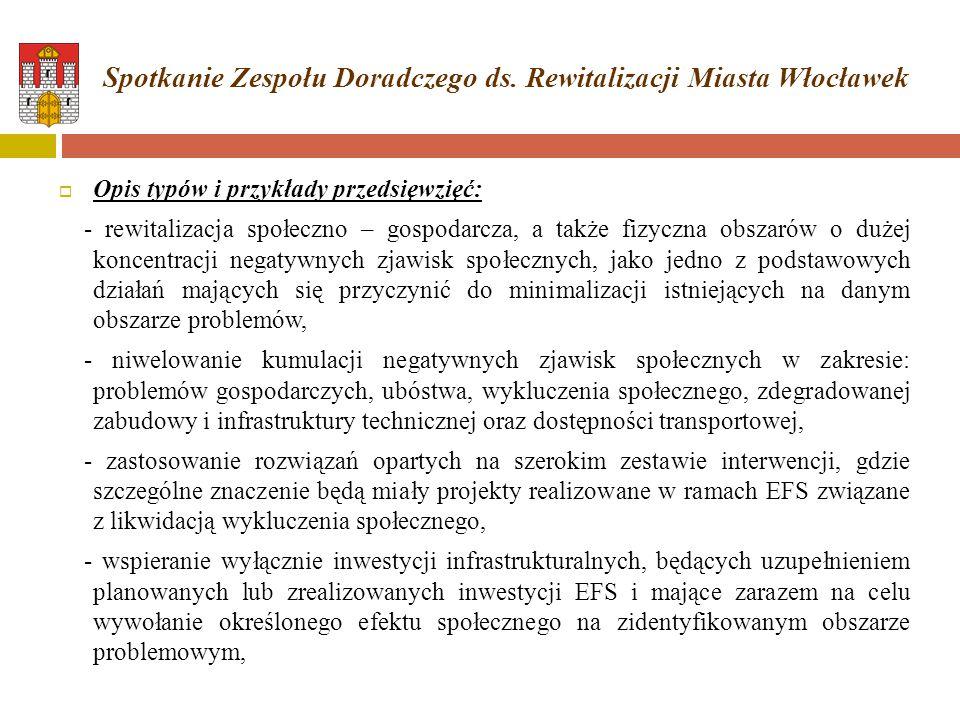  Opis typów i przykłady przedsięwzięć: - rewitalizacja społeczno – gospodarcza, a także fizyczna obszarów o dużej koncentracji negatywnych zjawisk sp