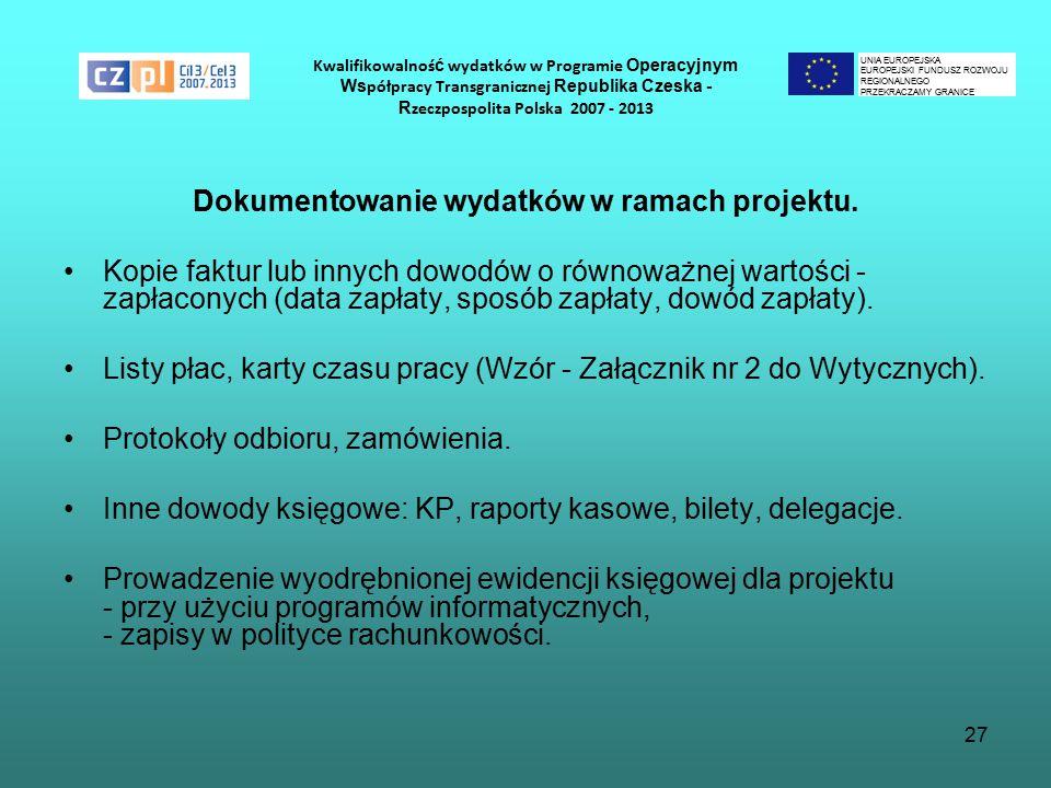 27 Kwalifikowalnoś ć wydatków w Programie Operacyjnym Ws półpracy Transgranicznej Republika Czeska - R zeczpospolita Polska 2007 - 2013 Dokumentowanie wydatków w ramach projektu.