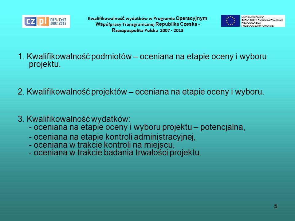 5 Kwalifikowalnoś ć wydatków w Programie Operacyjnym Ws półpracy Transgranicznej Republika Czeska - R zeczpospolita Polska 2007 - 2013 1.