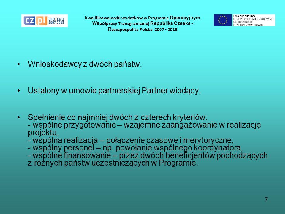 7 Kwalifikowalnoś ć wydatków w Programie Operacyjnym Ws półpracy Transgranicznej Republika Czeska - R zeczpospolita Polska 2007 - 2013 Wnioskodawcy z dwóch państw.