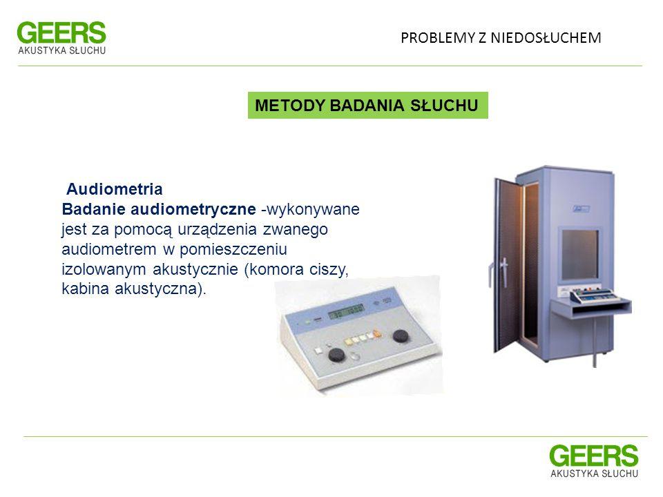 PROBLEMY Z NIEDOSŁUCHEM METODY BADANIA SŁUCHU Audiometria Badanie audiometryczne -wykonywane jest za pomocą urządzenia zwanego audiometrem w pomieszcz