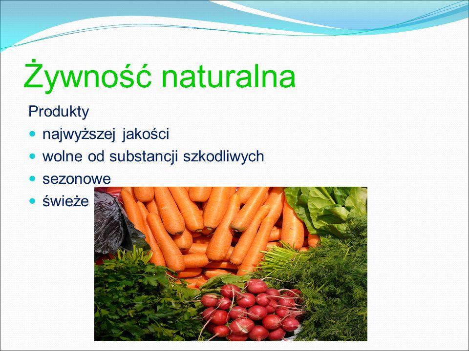 Żywność naturalna Produkty najwyższej jakości wolne od substancji szkodliwych sezonowe świeże