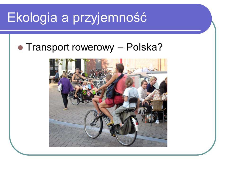Ekologia a przyjemność Transport rowerowy – Polska?