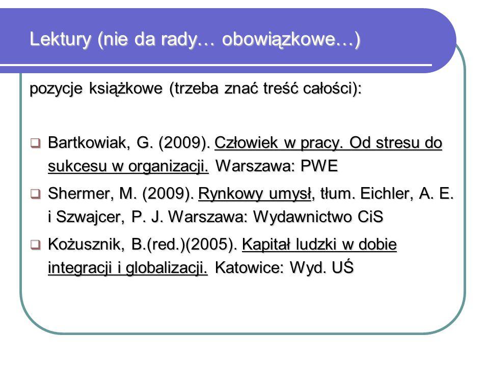 Lektury (nie da rady… obowiązkowe…) pozycje książkowe (trzeba znać treść całości):  Bartkowiak, G. (2009). Człowiek w pracy. Od stresu do sukcesu w o