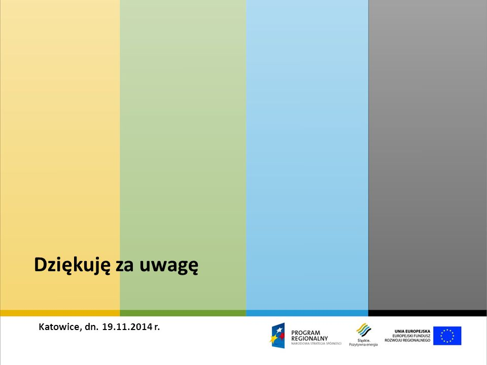 Dziękuję za uwagę Katowice, dn. 19.11.2014 r.