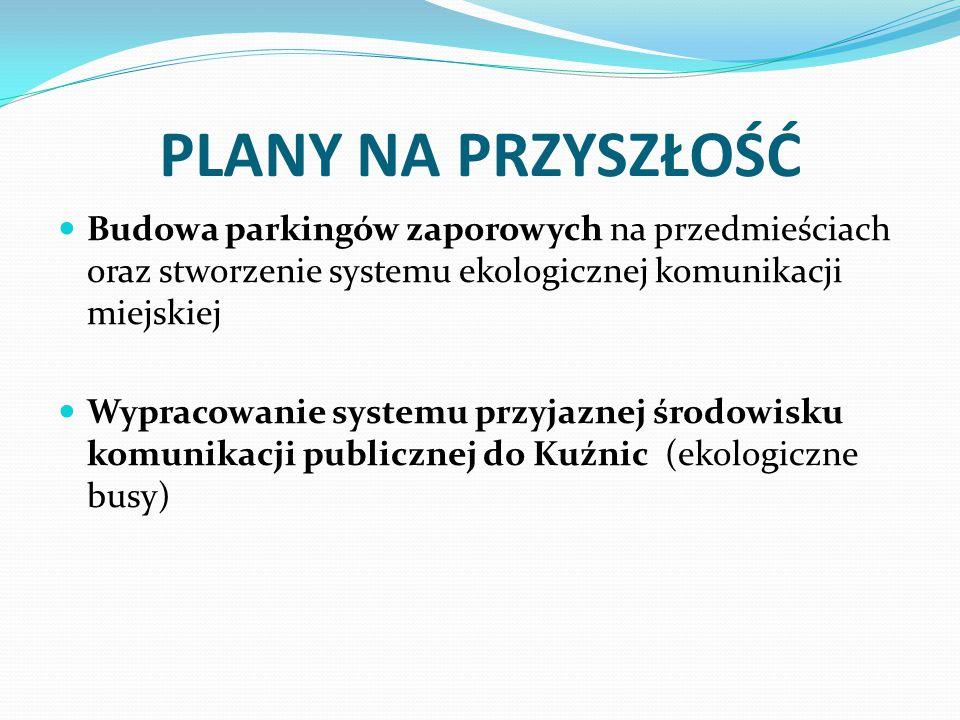 PLANY NA PRZYSZŁOŚĆ Budowa parkingów zaporowych na przedmieściach oraz stworzenie systemu ekologicznej komunikacji miejskiej Wypracowanie systemu przy